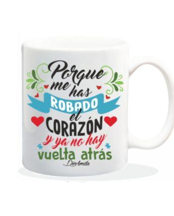 TAZA PORQUE ME HAS ROBADO EL CORAZON Y YA NO HAY VUELTA ATRAS 840 67