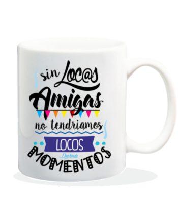 TAZA SIN LOCOS AMIGOS NO TENDRIAMOS LOCOS MOMENTOS 840 41 1